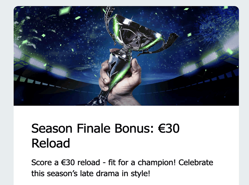 Season Finale Bonus: €30 Reload